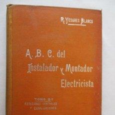 Libros antiguos: A. B. C. DEL INSTALADOR Y MONTADOR ELECTRICISTA. RICARDO YESARES BLANCO. MANUALES SOLER. XLIII. Nº43. Lote 127923335