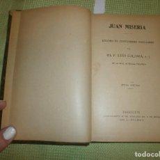 Libros antiguos: JUAN MISERIA. CUADRO DE COSTUMBRES POPULARES POR EL P. LUIS COLOMA 6ª EDICIÓN. Lote 127960011