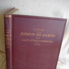 Libros antiguos: BACH, C.: ÉLÉMENTS DES MACHINES LEUR CALCUL ET LEUR CONSTRUCTION. Lote 127978647