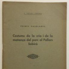 Libros antiguos: FEINES CASOLANES. COSTUMS DE LA CRIA I DE LA MATANÇA DEL PORC AL PALLARS SOBIRÀ. - VIOLANT I SIMORRA. Lote 123259980