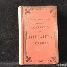 Libros antiguos: COMPENDIO DE LITERATURA GENERAL Y DE HISTORIA DE LA LITERATURA ESPAÑOLA. 1884 FERNANDO SOLDEVILLA. Lote 128022591