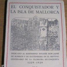 Libros antiguos: EL CONQUISTADOR Y LA ISLA DE MALLORCA. POR P. MIQUEL ALCOVER. IMPRENTA GUASP, 1929. Lote 127990535