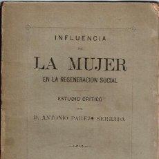 Libros antiguos: INFLUENCIA DE LA MUJER EN LA REGENERACION SOCIAL. ESTUDIO CRITICO 1880 PAREJA SERRADA, ANTONIO. Lote 128095011