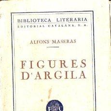 Libros antiguos: ALFONS MASERAS : FIGURES D' ARGILA (LLIB. CATALÒNIA, 1927) CATALÁN. Lote 128142351