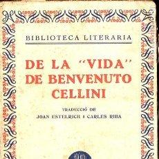 Libros antiguos: DE LA VIDA DE BENVENUTTO CELLINI (LLIB. CATALÒNIA, C. 1930) CATALÁN. Lote 128161047