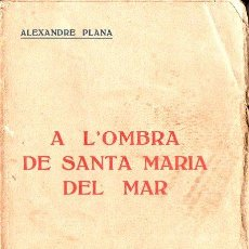 Libros antiguos: ALEXANDRE PLANA : A L'OMBRA DE SANTA MARIA DEL MAR (EDITORIAL. CATALANA, 1923) . Lote 128165987