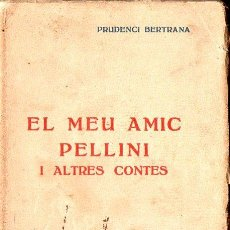 Libros antiguos: PRUDENCI BERTRANA : EL MEU AMIC PELLINI I ALTRES CONTES (EDITORIAL. CATALANA, C. 1923) . Lote 128166243