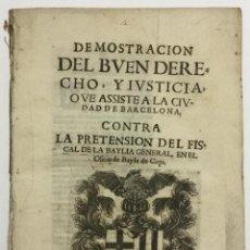 Libros antiguos: DEMOSTRACION DEL BUEN DERECHO Y JUSTICIA QUE ASSISTE A LA CIUDAD DE BARCELONA CONTRA LA PRETENSION D. Lote 123142451