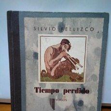 Libros antiguos: TIEMPO PERDIDO (VERSOS). SILVIO PELLIZCO. 1934. POESÍA. ILUSTRACIÓN PORTADA BERNART ARTOLA. Lote 128234999