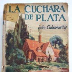 Libros antiguos: LA CUCHARA DE PLATA - JOHN GALSWORTHY - EDICIONES EDITA AÑO 1933 - COLECCIÓN MODERNAS NOVELAS. Lote 128243911