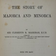 Libros antiguos: THE STORY OF MAJORCA AND MINORCA. - MARKHAM, CLEMENTS R. LONDRES, 1908.. Lote 123213702