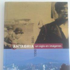 Libros antiguos: CANTABRIA UN SIGLO EN IMAGENES 1898 - 1998. Lote 128362335