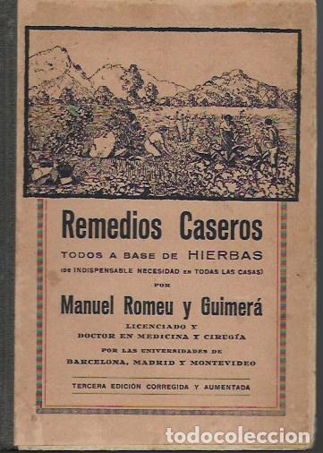 REMEDIOS CASEROS. TODOS A BASE DE HIERBAS / M. ROMEU GUIMERÁ. BCN, 1935. TAPA DURA. 17X12CM. 128 P. (Libros Antiguos, Raros y Curiosos - Ciencias, Manuales y Oficios - Otros)