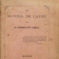 Libros antiguos: LA HONRA DE CADIZ, POR UN INCOSECUENTE LIBERAL. MADRID, 1869.. Lote 128371763