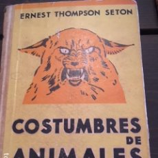 Libros antiguos: COSTUMBRES DE ANIMALES SALVAJES. ERNEST THOMPSON SETON. 1932. ZOOLOGIA. Lote 128377375
