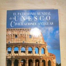 Libros antiguos: EL PATRIMONIO MUNDIAL DE LA UNESCO. CIVILIZACIONES ANTIGUAS. . Lote 128390587