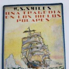 Libri antichi: L- 899. UNA TRAGEDIA EN LOS HIELOS POLARES, W.S. SMILES. . Lote 128407915