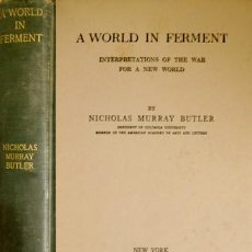 Libros antiguos: BUTLER, NICHOLAS. A WORLD IN FERMENT. INTERPRETATIONS OF THE WAR FOR A NEW WORLD. 1918.. Lote 128416003