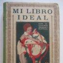 Libros antiguos: MI LIBRO IDEAL. 1933. BIBLIOTECA PAZ. HIJOS DE SANTIAGO RODRIGUEZ. BURGOS. 150 PÁGINAS. 24CMX18CM. Lote 128427787