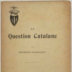Libros antiguos: LA QUESTION CATALANE. - NORMANDY, GEORGES. - PARÍS, 1908.. Lote 123223631