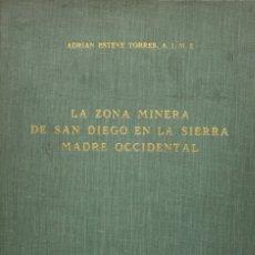 Libros antiguos: LA ZONA MINERA DE SAN DIEGO EN LA SIERRA MADRE OCCIDENTAL. - ESTEVE TORRES, ADRIAN.. Lote 123185464
