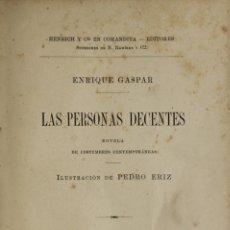 Libros antiguos: LAS PERSONAS DECENTES. NOVELA DE COSTUMBRES CONTEMPORÁNEAS. - GASPAR, ENRIQUE. - BARCELONA, 1891.. Lote 123192964
