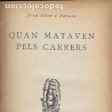 Libros antiguos: QUAN MATAVEN PELS CARRERS / JOAN OLLER RABASA. BADALONA : PROA, 1930. 17X12CM. 263 P.. Lote 128682563
