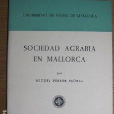 Libros antiguos: SOCIEDAD AGRARIA EN MALLORCA. PALMA DE MALLORCA, 1980. MIGUEL FERRER FLOREZ UNIVERSIDAD DE P. DE MCA. Lote 135642787