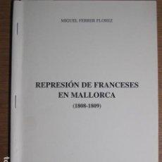 Libros antiguos: REPRESIÓN DE FRANCESES EN MALLORCA (1808-1809). MIGUEL FERRER FLOREZ, 1997. Lote 128763951