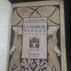 Libros antiguos: LA HUMILDE VERDAD-G.MARTINEZ SIERRA,1920. Lote 128817311