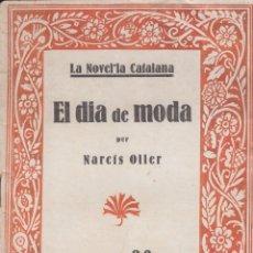 Libros antiguos: EL DIA DE MODA NARCÍS OLLER LA NOVEL-LA CATALANA 1924 IL-LUSTRAT D'IVORI. Lote 128908047