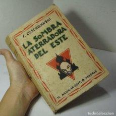 Libros antiguos: LA SOMBRA ATERRADORA DEL ESTE. F. OSSENDOWSKI. EDITORIAL M. AGUILAR. MADRID, 1930.. Lote 128914047