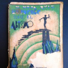 Libros antiguos: UN PUENTE SOBRE EL ABISMO - HIGINIO NOJA RUIZ - 1ª EDICION 1932 - MUY RARO. Lote 128928275