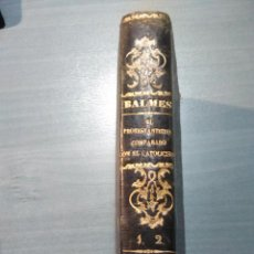 Libros antiguos: EL PROTESTANTISMO COMPARADO CON EL CATOLICISMO. COMPLETO 2 TOMOS. JAIME BALMES. 1857. Lote 128975807