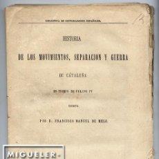 Libros antiguos: HISTORIA DE LOS MOVIMIENTOS, SEPARACIÓN Y GUERRA DE CATALUÑA - F. M. DE MELO - 1874 - INTONSO. Lote 128988899
