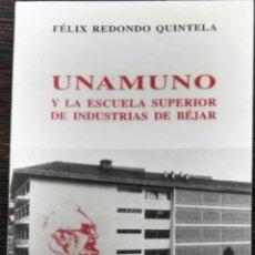 Libri antichi: FÉLIX REDONDO QUINTELA, UNAMUNO Y LA ESCUELA SUPERIOR DE INDUSTRIAS DE BÉJAR, REVIDE, BÉJAR, 1996. Lote 128990695