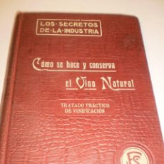 Libros antiguos: LOS SECRETOS DE LA INDUSTRIA. CÓMO HACER Y CONSERVAR EL VINO NATURAL. 1911 (ESTADO NORMAL). Lote 129048543