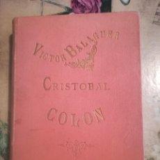 Libros antiguos: CRISTÓBAL COLÓN - VÍCTOR BALAGUER - 1892 - EJEMPLAR DEDICADO Y AUTOGRAFIADO POR EL AUTOR.. Lote 129101559