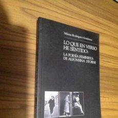 Libros antiguos: LO QUE EN VERSO HE SENTIDO: LA POESÍA FEMINISTA DE ALFONSINA STORNI. MILENA RODRÍGUEZ. UGR. RARO. Lote 129125367