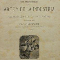 Libros antiguos: LOS PRECURSORES DEL ARTE Y DE LA INDUSTRIA. REVELACIONES DE LA NATURALEZA. - WOOD, J. G.. Lote 123261310