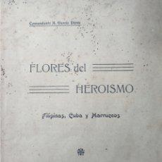 Libros antiguos: FLORES DEL HEROISMO - FILIPINAS CUBA MARRUECOS - COMANDANTE GARCIA PEREZ - MADRID. Lote 129250638