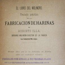 Libros antiguos: EL LIBRO DEL MOLINERO. TRATADO PRACTICO DE LA FABRICACION DE HARINAS... PRIMER LIBRO QUE SE HA.... Lote 123202212