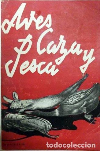 AVES, CAZA Y PESCA. (GEDELP) EDICIONES ASPAS, C 1940. INTONSO. GASTRONOMIA COCINA CAZA (Libros Antiguos, Raros y Curiosos - Cocina y Gastronomía)