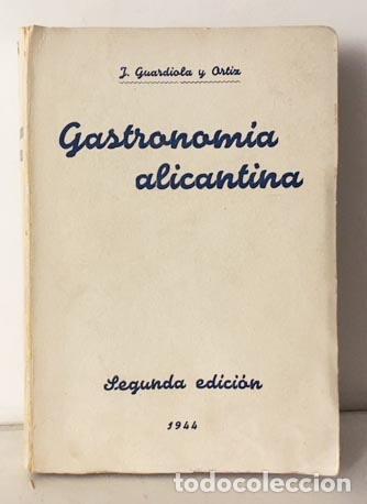 GUARDIOLA : GASTRONOMÍA ALICANTINA. 1944. (CONDUCHOS DE NAVIDAD + GASTRONOMÍA... ALICANTE (Libros Antiguos, Raros y Curiosos - Cocina y Gastronomía)