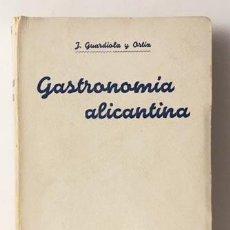 Libros antiguos: GUARDIOLA : GASTRONOMÍA ALICANTINA. 1944. (CONDUCHOS DE NAVIDAD + GASTRONOMÍA... ALICANTE. Lote 129484203