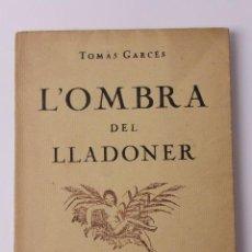 Libri antichi: L- 320. L' OMBRA DEL LLADONER, TOMAS GARCES. 1924. . Lote 129525927