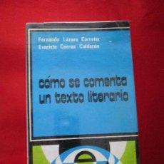 Libros antiguos: LIBRO-CÓMO SE COMENTA UN TEXTO LITERARIO-Fº LÁZARO CARRETER-CÁTEDRA-1982-FORRADO-BUEN ESTADO. Lote 129659411