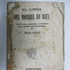 Libros antiguos: EL LIBRO DEL HOMBRE DE BIEN BENJAMIN FRANKLIN OPÚSCULOS MORALES ECONÓMICOS POLÍTICOS. 1843. Lote 129677215