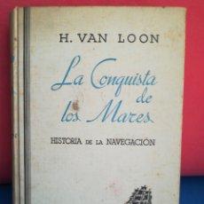 Libros antiguos: LA CONQUISTA DE LOS MARES, HISTORIA DE LA NAVEGACIÓN - VAN LOON - MIRACLE, 1936. Lote 129720387
