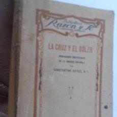 Libri antichi: LA CRUZ Y EL DOLAR -1930 - CONSTANTINO BAYLE PROPAGANDA PROTESTANTE EN LA AMERICA ESPAÑOLA. Lote 130004211